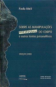 "<span class=""bn"">Sobre as manipulações irreversíveis do corpo e <br>outros textos psicanalíticos</span><span class=""as"">Paola Mieli</span>"