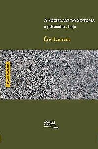 """<span class=""""bn"""">Sociedade do sintoma: <br>a psicanálise, hoje, A</span><span class=""""as"""">Éric Laurent</span>"""