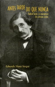 """<span class=""""bn"""">Antes tarde do que nunca: <br>Gabriel Tarde e a emergência <br>das ciências sociais</span><span class=""""as"""">Eduardo Viana Vargas</span>"""