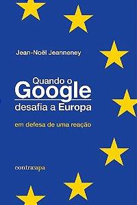 """<span class=""""bn"""">Quando o Google <br>desafia a Europa: <br>em defesa de uma reação</span><span class=""""as"""">Jean-Nöel Jeanneney</span>"""