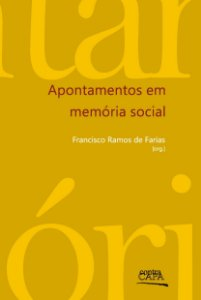 "<span class=""bn"">Apontamentos em <br>memória social</span><span class=""as"">Francisco Ramos de Farias [org.]</span>"