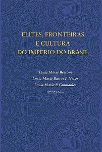 """<span class=""""bn"""">Elites, fronteiras e cultura <br>do Império do Brasil</span><span class=""""as"""">Tânia M. Bessone, Lucia M. Bastos P. Neves & Lucia M. P. Guimarães [org.]</span>"""
