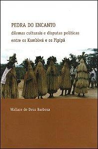 """<span class=""""bn"""">Pedra do encanto: dilemas culturais e disputas políticas entre os Kambiwá e os Pipipã</span><span class=""""as"""">Wallace de Deus Barbosa</span>"""