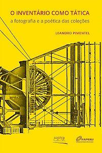 """<span class=""""bn"""">Inventário como tática: <br>a fotografia e <br>a poética das coleções</span><span class=""""as"""">Leandro Pimentel</span>"""