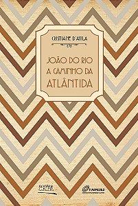 """<span class=""""bn"""">João do Rio <br>a caminho da <i>Atlântida</i></span><span class=""""as"""">Cristiane d'Ávila</span>"""