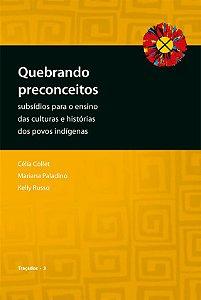 """<span class=""""bn"""">Quebrando preconceitos: <br>subsídios para o ensino das culturas <br>e histórias dos povos indígenas </span><span class=""""as"""">Célia Collet, Mariana Paladino <br>& Kelly Russo</span>"""