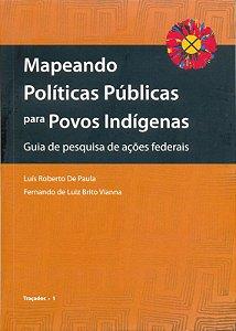 """<span class=""""bn"""">Mapeando políticas públicas <br>para povos indígenas. <br>Guia de pesquisa de ações federais</span><span class=""""as"""">Luís Roberto De Paula <br>Fernando de Luiz Brito Vianna</span>"""
