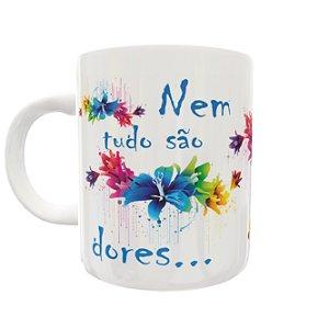 Caneca Floral Nem Tudo São Dores - Ultradigi
