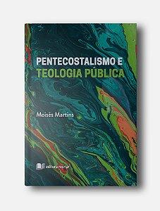 Pentecostalismo e Teologia Pública - Moisés Martins