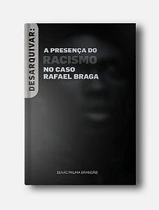 Desarquivar: o racismo no caso Rafael Braga