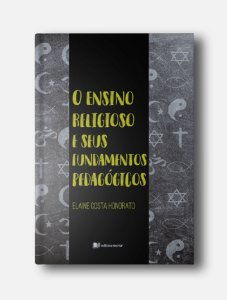 O Ensino Religioso e seus fundamentos pedagógicos - Elaine Honorato