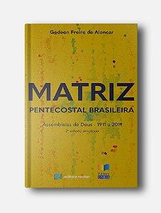 Matriz Pentecostal Brasileira - Gedeon Freire de Alencar