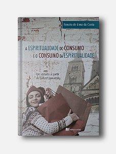 A espiritualidade do consumo e o consumo da espiritualidade - Renato de Lima da Costa
