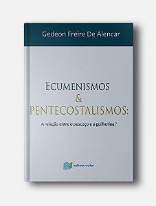 Ecumenismos e Pentecostalismos - Gedeon Freire de Alencar