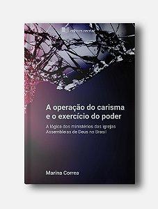 A operação do carisma e o exercício do poder - Marina Correa