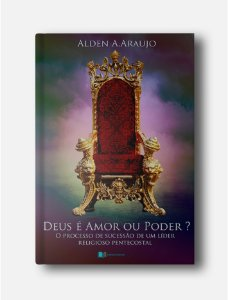 Deus é amor ou poder? Alden A. Araujo