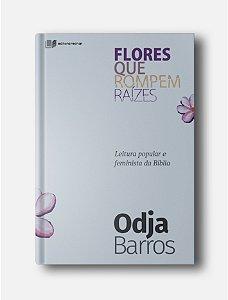 Flores que rompem raízes - Odja Barros