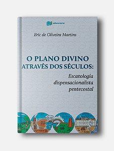 O plano divino através dos séculos - Eric de Oliveira Martins
