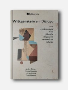 Wittgestein em diálogo - André Borges, Marco Gobatto e Mirian Donat (orgs.)