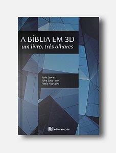 A bíblia em 3D: um livro, três olhares - João Leonel, Júlio Zabatiero, Paulo Nogueira