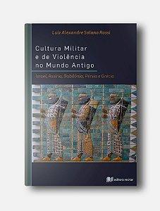 Cultura militar e de violência no mundo antigo - Luiz Alexandre Solano Rossi