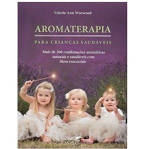 Livro Aromaterapia para Crianças Saudáveis de Valerie Ann Workwood – Editora Laszlo