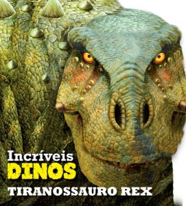 Livro Tiranossauro Rex - Incríveis Dinos