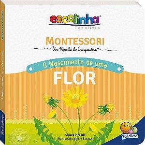 Coleção Escolinha: Montessori Meu Primeiro Livro... O Nascimento de uma Flor