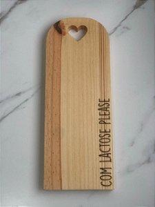 Tábua para servir em madeira pinus  - Com lactose please