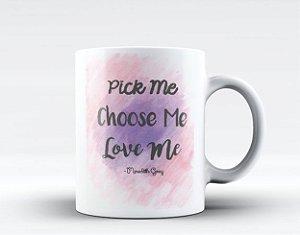 Caneca Grey's Anatomy - Pick Me Choose Me Love Me