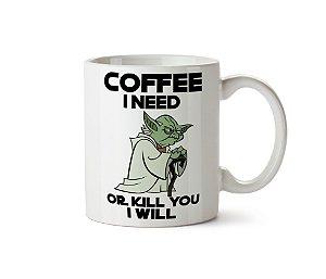 Caneca Yoda: Coffe I Need Or Kill You I Will