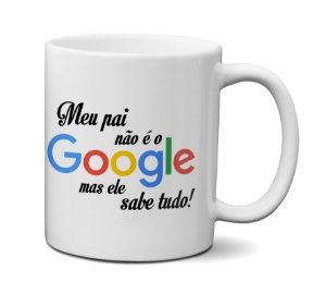 Caneca  Meu Pai Não É O Google Mas Sabe Tudo - Dia Dos Pais
