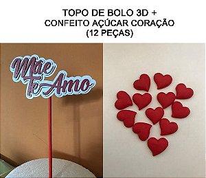 KIT MÃE TE AMO 3D (TOPO DE BOLO + CORAÇÃO CONFEITO AÇÚCAR)