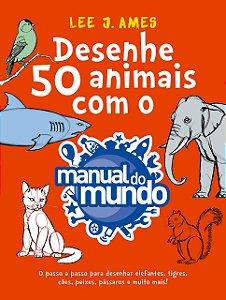 DESENHE 50 ANIMAIS COM O MANUAL DO MUNDO