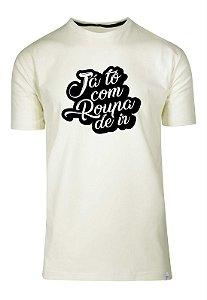 Camiseta Já Tô Com Roupa De Ir