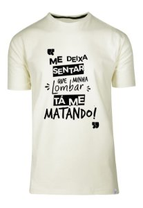 Camiseta Me Deixa Sentar Que Minha Lombar Tá Me Matando