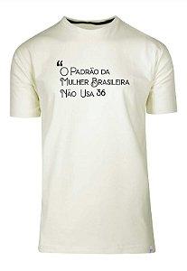 Camiseta O Padrão Da Mulher Brasileira Não Usa 36
