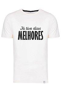 Camiseta Já Tive Dias Melhores