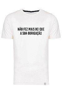 Camiseta Não Fez Mais Do Que A Sua Obrigação