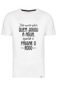 Camiseta Não Quero Saber Quem Jogou A Água Quero É Passar O Rodo