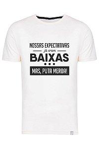 Camiseta Nossas Expectativas Já Eram Baixas Mas Puta Merda