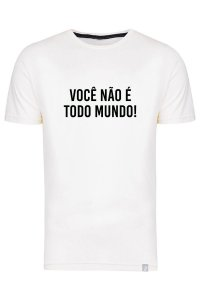 Camiseta Você Não É Todo Mundo