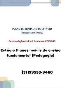 Plano de trabalho dos estágios dos cursos de licenciatura reformulação devido à pandemia covid-19 Estágio II anos inicias do ensino fundamental (Pedagogia)