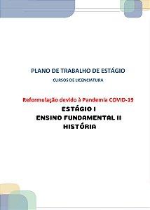 Plano de trabalho dos estágios dos cursos de licenciatura Reformulação devido à pandemia Covid-19 estágio I ensino fundamental II (História)
