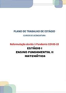 Plano de trabalho dos estágios dos cursos de licenciatura reformulação devido à pandemia covid-19  estágio curricular I – ensino fundamental II (Matemática)
