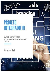 Projeto Integrado III 2° e 3° semestre Marketing digital  - A tecnologia digital e os novos desafios para o marketing