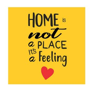 PLACA HOME IS NOT A PLACE ITS A FEELING 25X25CM