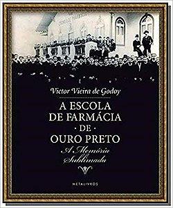 A Escola de Farmácia de Ouro Preto: A memória Sublimada