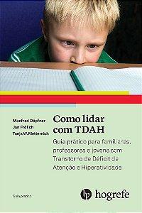Como Lidar com TDAH: Guia Prático Para Familiares, Professores e Jovens com Transtorno de Déficit de Atenção e Hiperatividade