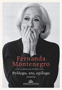 Fernanda Montenegro.Prólogo, ato , epóligo, memorias
